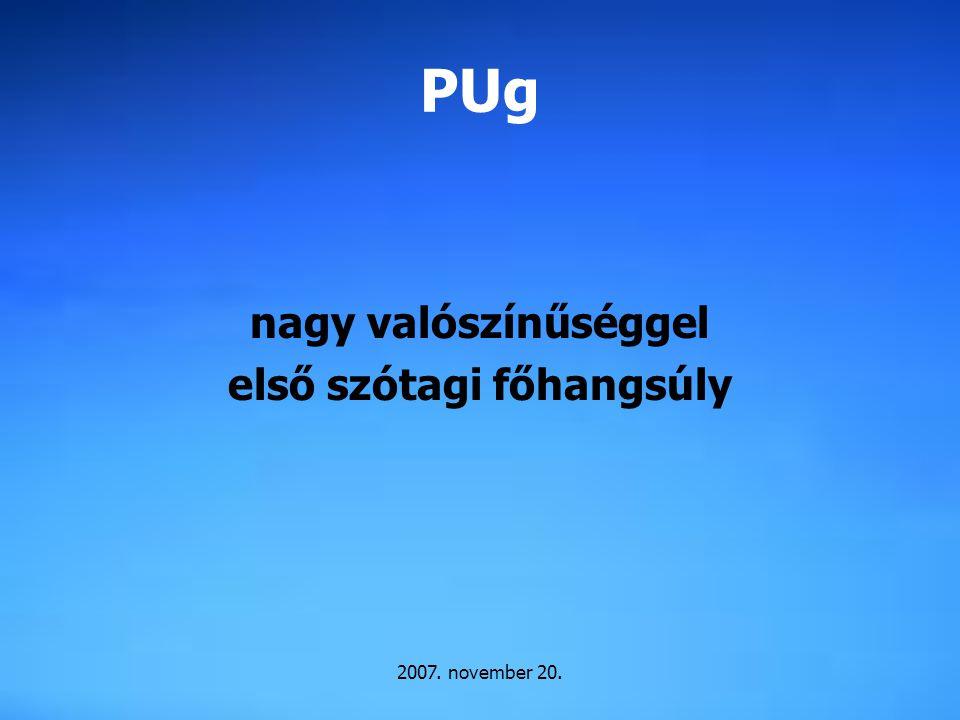 2007. november 20. PUg nagy valószínűséggel első szótagi főhangsúly