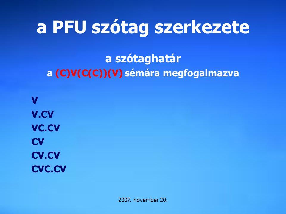 2007. november 20. a PFU szótag szerkezete a szótaghatár a (C)V(C(C))(V) sémára megfogalmazva V V.CV VC.CV CV CV.CV CVC.CV