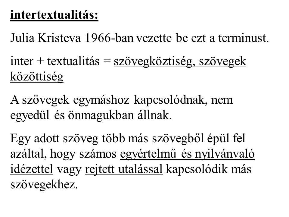 intertextualitás: Julia Kristeva 1966-ban vezette be ezt a terminust. inter + textualitás = szövegköztiség, szövegek közöttiség A szövegek egymáshoz k