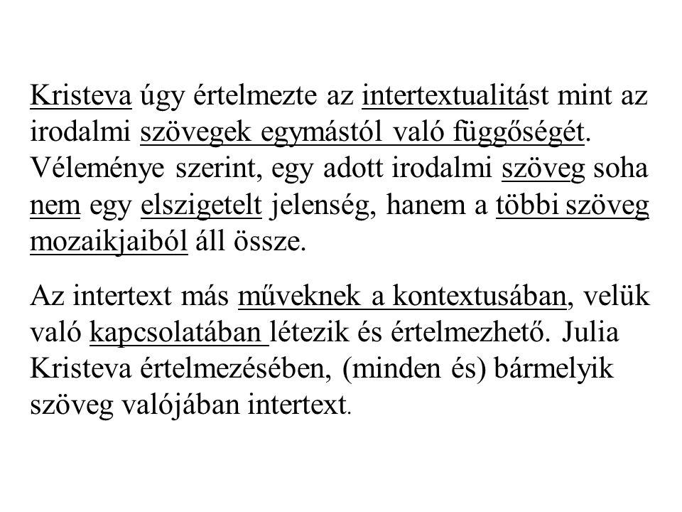 Kristeva úgy értelmezte az intertextualitást mint az irodalmi szövegek egymástól való függőségét.