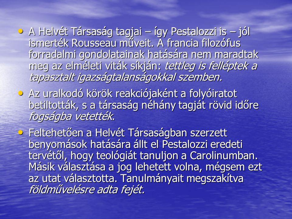 A Helvét Társaság tagjai – így Pestalozzi is – jól ismerték Rousseau műveit. A francia filozófus forradalmi gondolatainak hatására nem maradtak meg az
