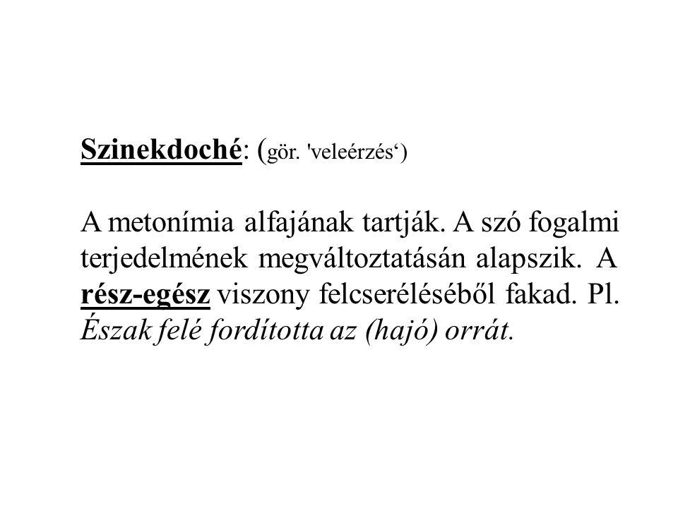 Szinekdoché: ( gör. veleérzés') A metonímia alfajának tartják.