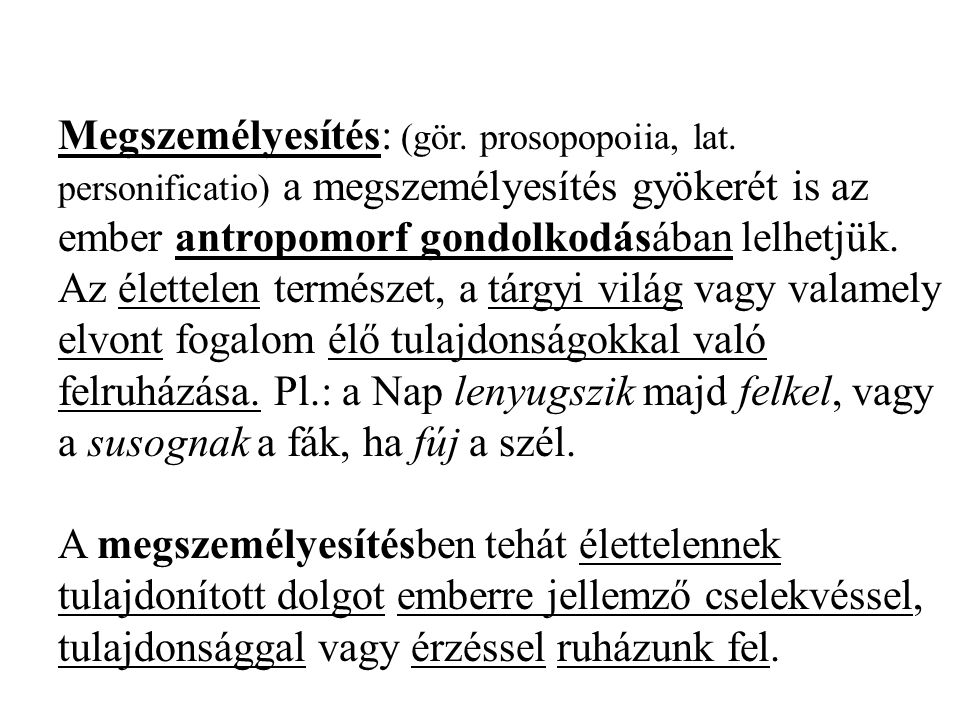 Megszemélyesítés: (gör.prosopopoiia, lat.