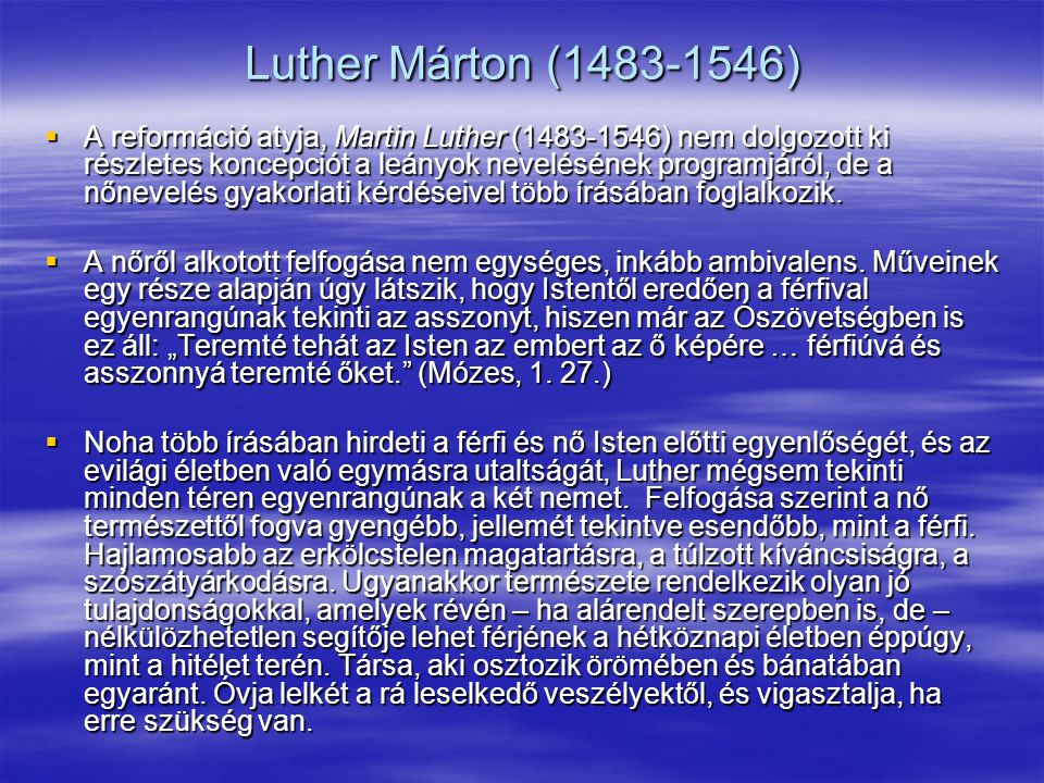 Luther Márton (1483-1546)  A reformáció atyja, Martin Luther (1483-1546) nem dolgozott ki részletes koncepciót a leányok nevelésének programjáról, de