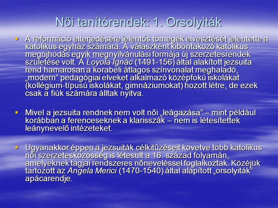 Női tanítórendek: 1. Orsolyiták  A reformáció elterjedésére jelentős tömegek elvesztését jelentette a katolikus egyház számára. A válaszként kibontak