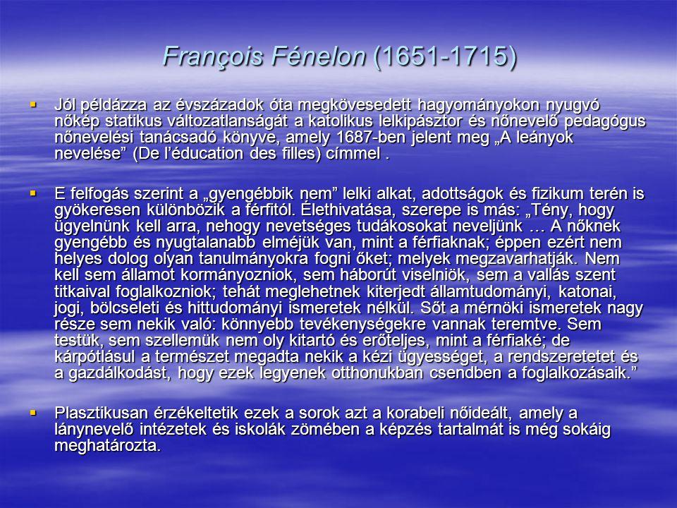 François Fénelon (1651-1715)  Jól példázza az évszázadok óta megkövesedett hagyományokon nyugvó nőkép statikus változatlanságát a katolikus lelkipász