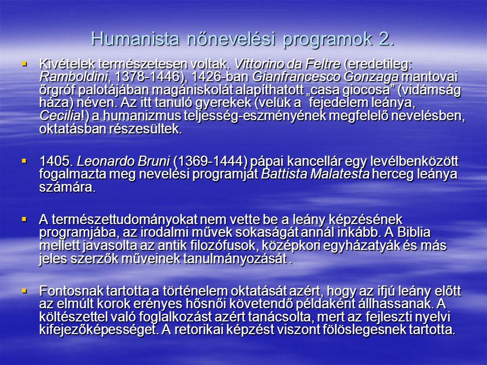 Humanista nőnevelési programok 2.  Kivételek természetesen voltak. Vittorino da Feltre (eredetileg: Ramboldini, 1378-1446), 1426-ban Gianfrancesco Go