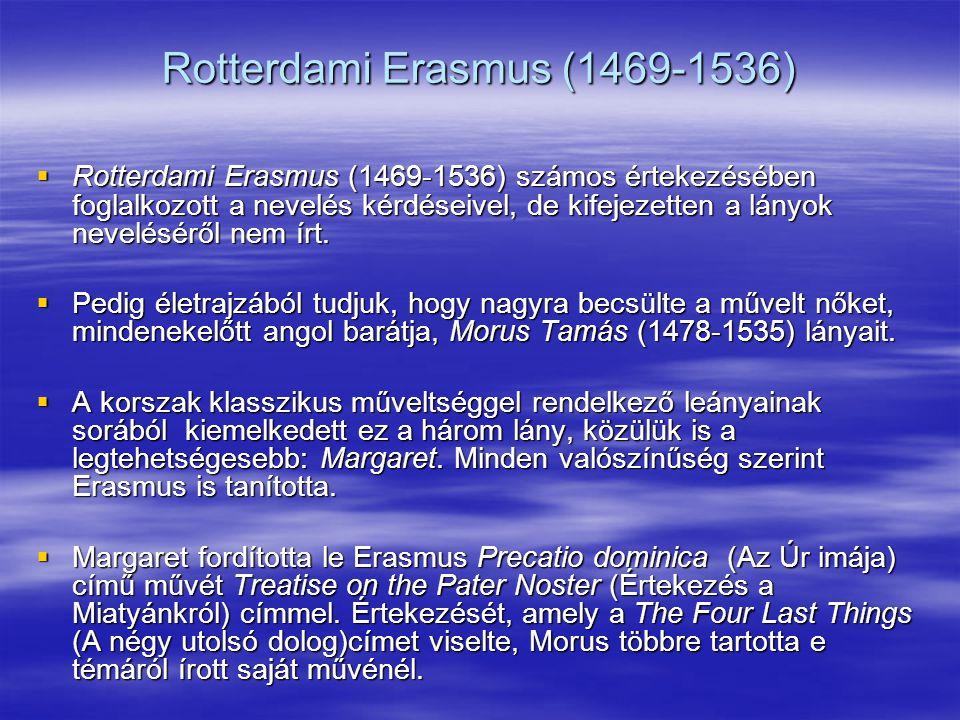 Rotterdami Erasmus (1469-1536)  Rotterdami Erasmus (1469-1536) számos értekezésében foglalkozott a nevelés kérdéseivel, de kifejezetten a lányok neve