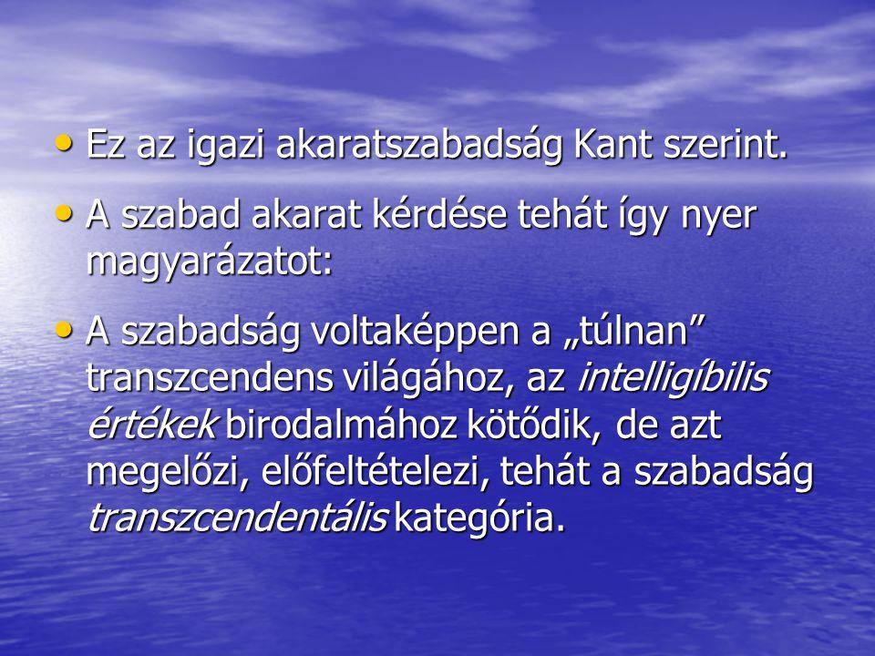 Ez az igazi akaratszabadság Kant szerint.Ez az igazi akaratszabadság Kant szerint.