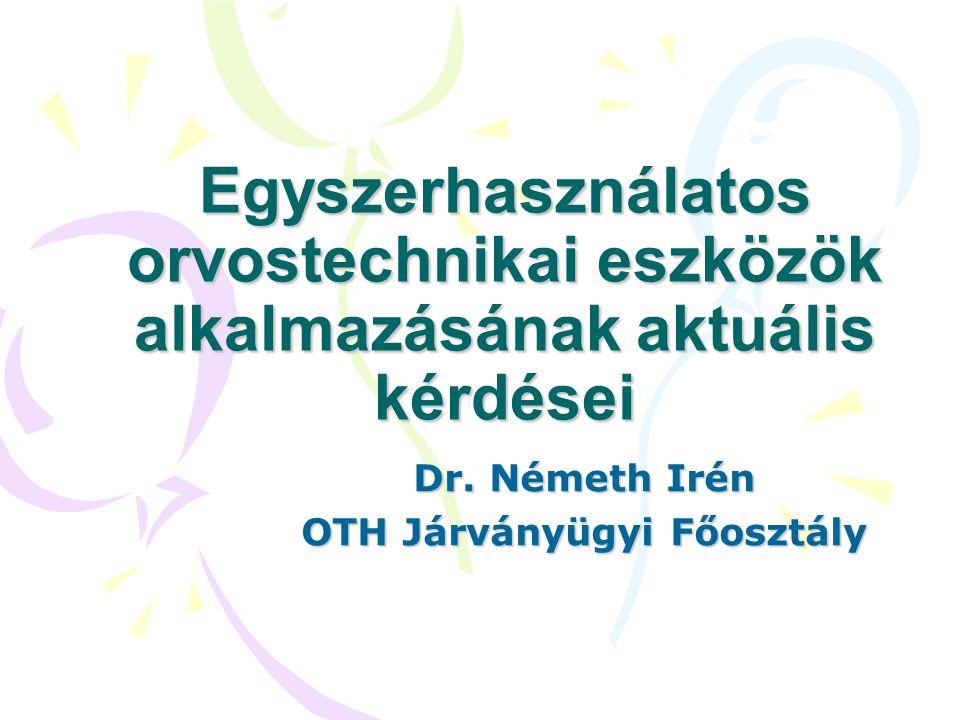 Egyszerhasználatos orvostechnikai eszközök alkalmazásának aktuális kérdései Dr. Németh Irén OTH Járványügyi Főosztály