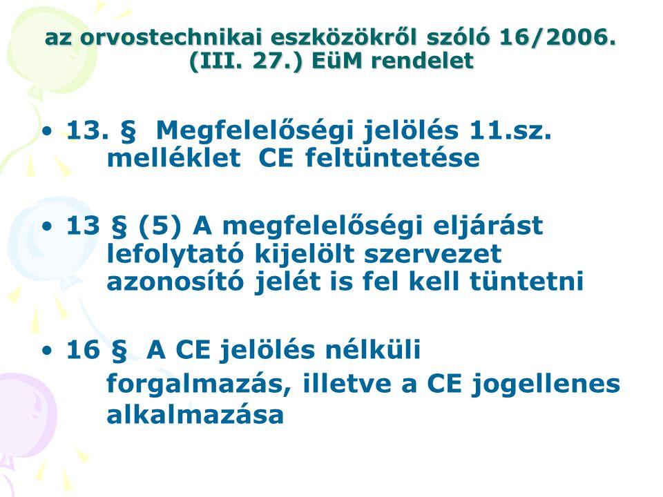 az orvostechnikai eszközökről szóló 16/2006. (III. 27.) EüM rendelet 13. § Megfelelőségi jelölés 11.sz. melléklet CE feltüntetése 13 § (5) A megfelelő