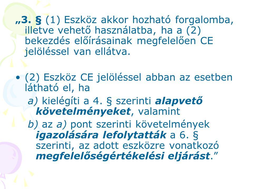 """""""3. § (1) Eszköz akkor hozható forgalomba, illetve vehető használatba, ha a (2) bekezdés előírásainak megfelelően CE jelöléssel van ellátva. (2) Eszkö"""