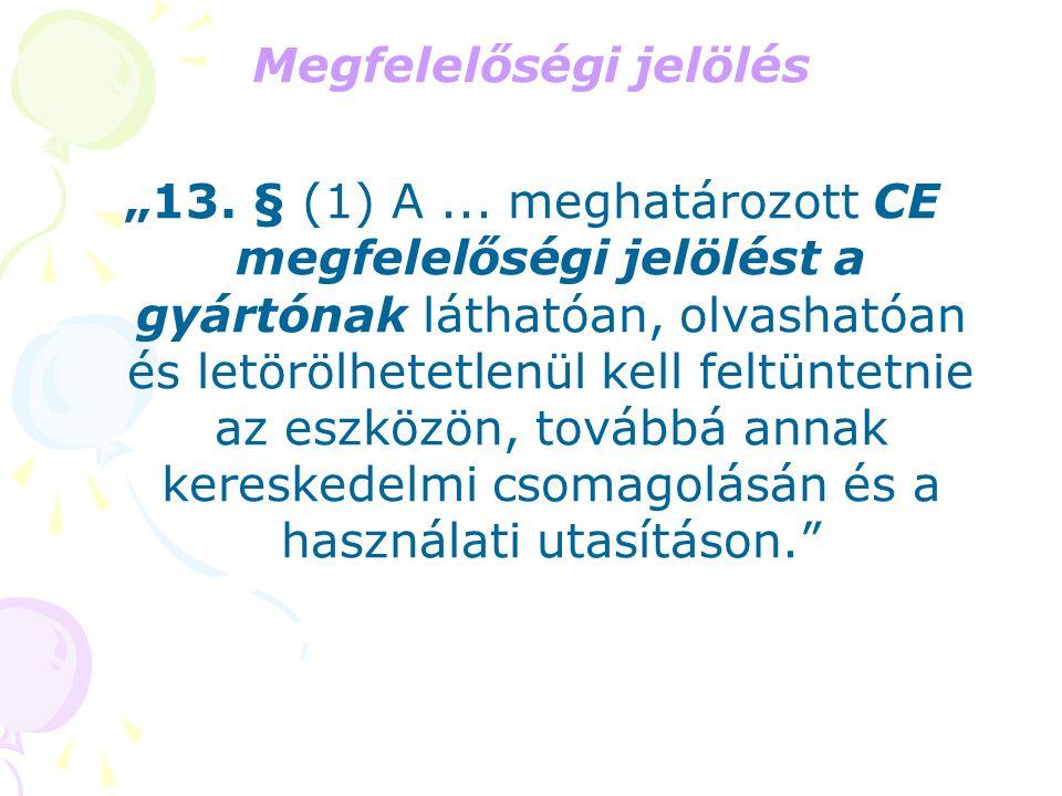 """Megfelelőségi jelölés """"13. § (1) A... meghatározott CE megfelelőségi jelölést a gyártónak láthatóan, olvashatóan és letörölhetetlenül kell feltüntetni"""