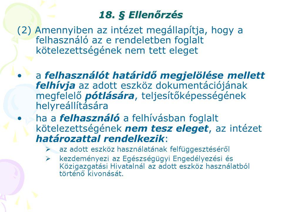 18. § Ellenőrzés (2) Amennyiben az intézet megállapítja, hogy a felhasználó az e rendeletben foglalt kötelezettségének nem tett eleget a felhasználót