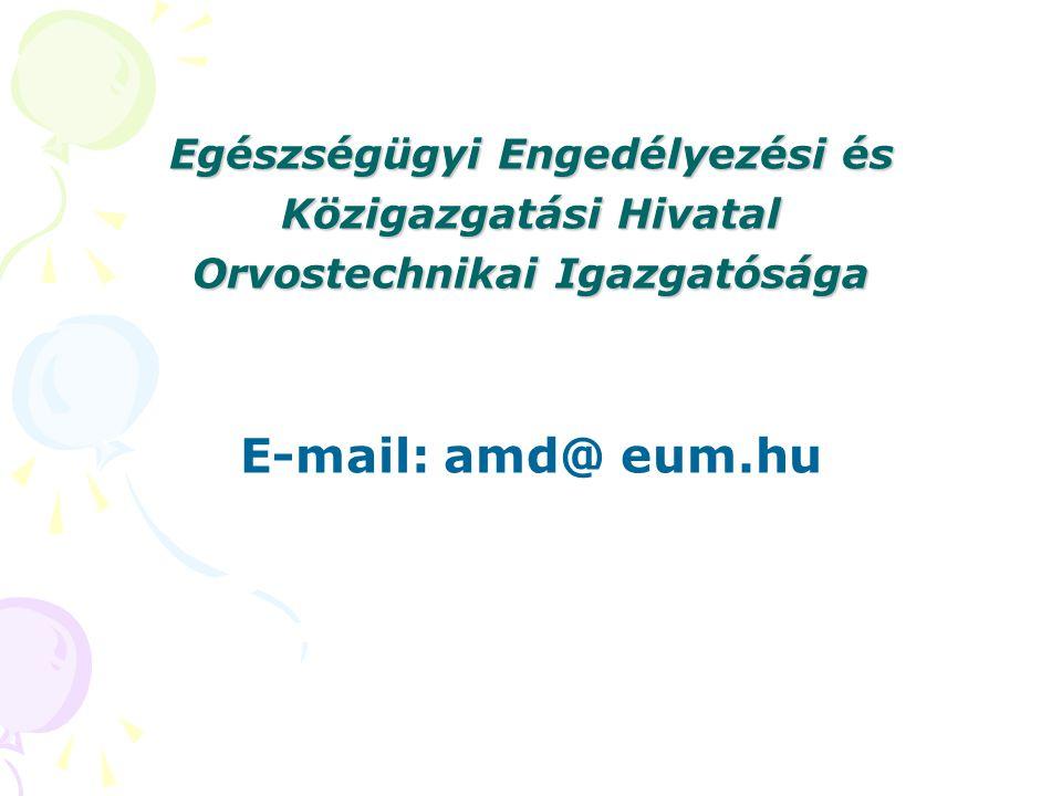 Egészségügyi Engedélyezési és Közigazgatási Hivatal Orvostechnikai Igazgatósága E-mail: amd@ eum.hu