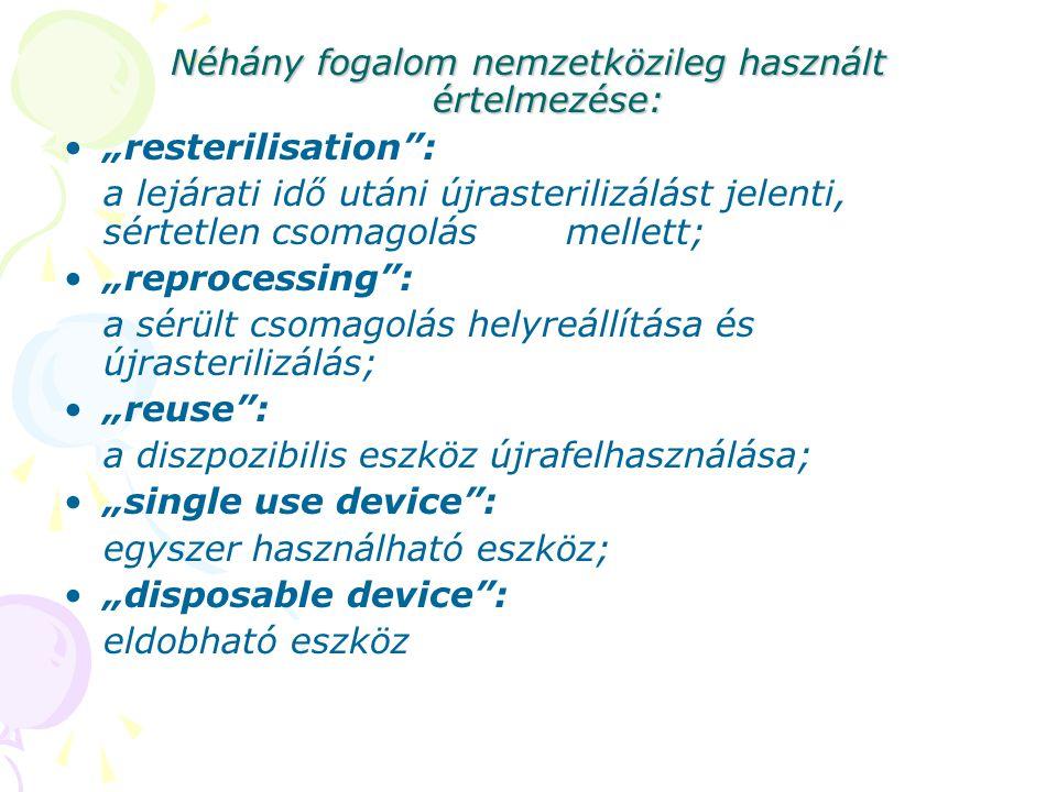 """Néhány fogalom nemzetközileg használt értelmezése: """"resterilisation : a lejárati idő utáni újrasterilizálást jelenti, sértetlen csomagolás mellett; """"reprocessing : a sérült csomagolás helyreállítása és újrasterilizálás; """"reuse : a diszpozibilis eszköz újrafelhasználása; """"single use device : egyszer használható eszköz; """"disposable device : eldobható eszköz"""