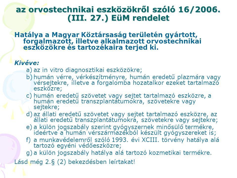 az orvostechnikai eszközökről szóló 16/2006. (III. 27.) EüM rendelet Hatálya a Magyar Köztársaság területén gyártott, forgalmazott, illetve alkalmazot