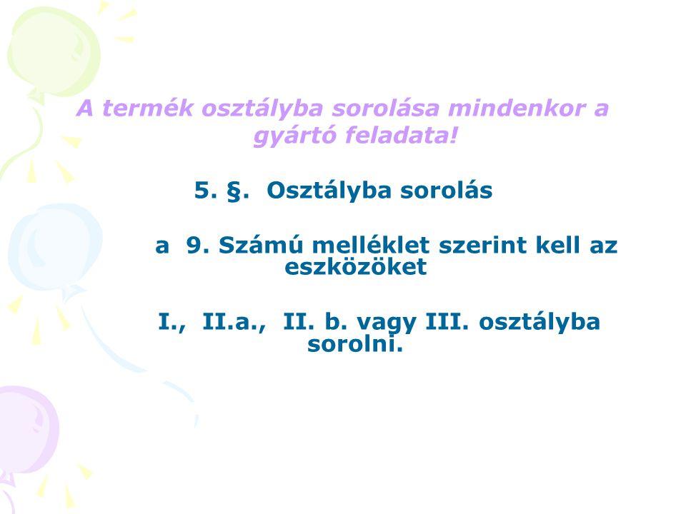 A termék osztályba sorolása mindenkor a gyártó feladata! 5. §. Osztályba sorolás a 9. Számú melléklet szerint kell az eszközöket I., II.a., II. b. vag