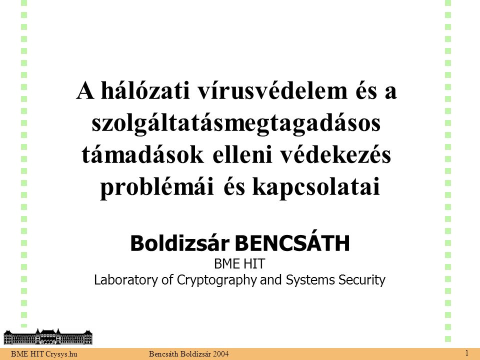 BME HIT Crysys.hu Bencsáth Boldizsár 2004 22 MTA TCP wrapper Virus scanner MTA-scanner middleware DoS front-end client DoS front-end engine MDA (real traffic) messaging server (irc) flooding client (zombie) flooding client control application logging DB for logging (& analysis) logging (successful delivery ) Analysis tools emulation of real legal traffic