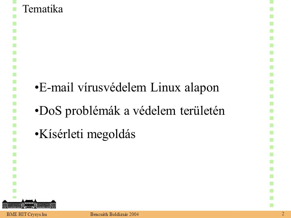 BME HIT Crysys.hu Bencsáth Boldizsár 2004 23 komonensek ma: (tcpserver) adossmtpd (rblsmtpd) adosd (perl statisztikai mag, unix domain socketek, statisztika 2 másodpercenként) adosstat (állapotválotozó lekérdezés) naplózás stb.
