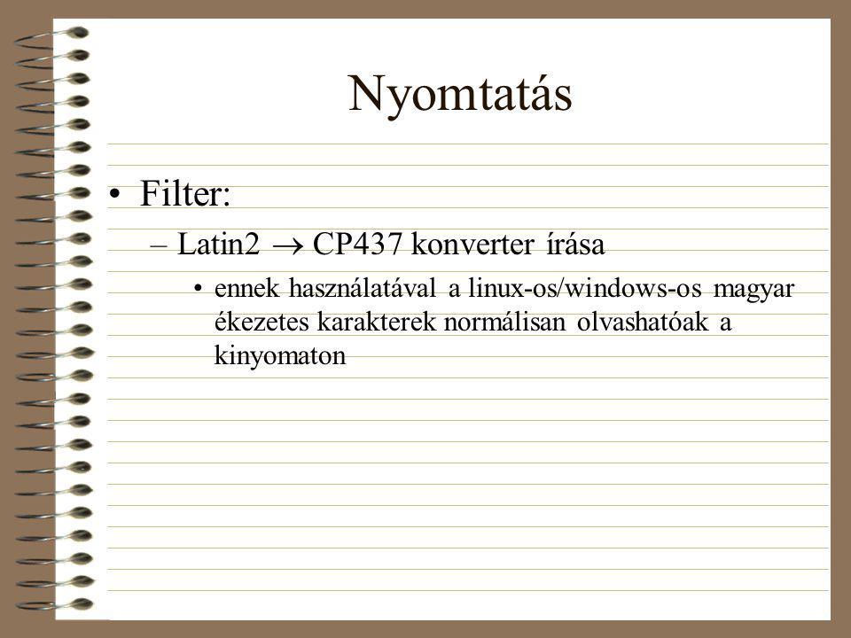 Nyomtatás Filter: –Latin2  CP437 konverter írása ennek használatával a linux-os/windows-os magyar ékezetes karakterek normálisan olvashatóak a kinyomaton