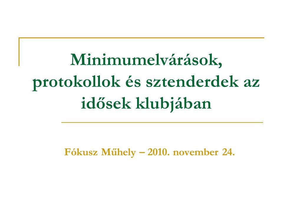 Minimumelvárások, protokollok és sztenderdek az idősek klubjában Fókusz Műhely – 2010. november 24.