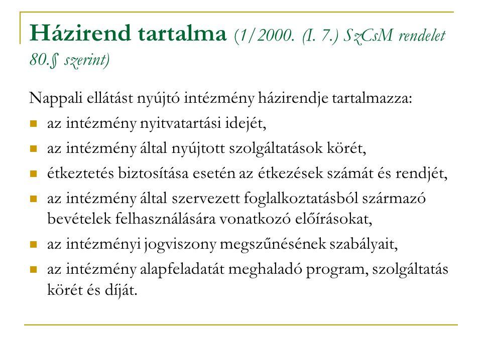 Házirend tartalma (1/2000. (I. 7.) SzCsM rendelet 80.§ szerint) Nappali ellátást nyújtó intézmény házirendje tartalmazza: az intézmény nyitvatartási i