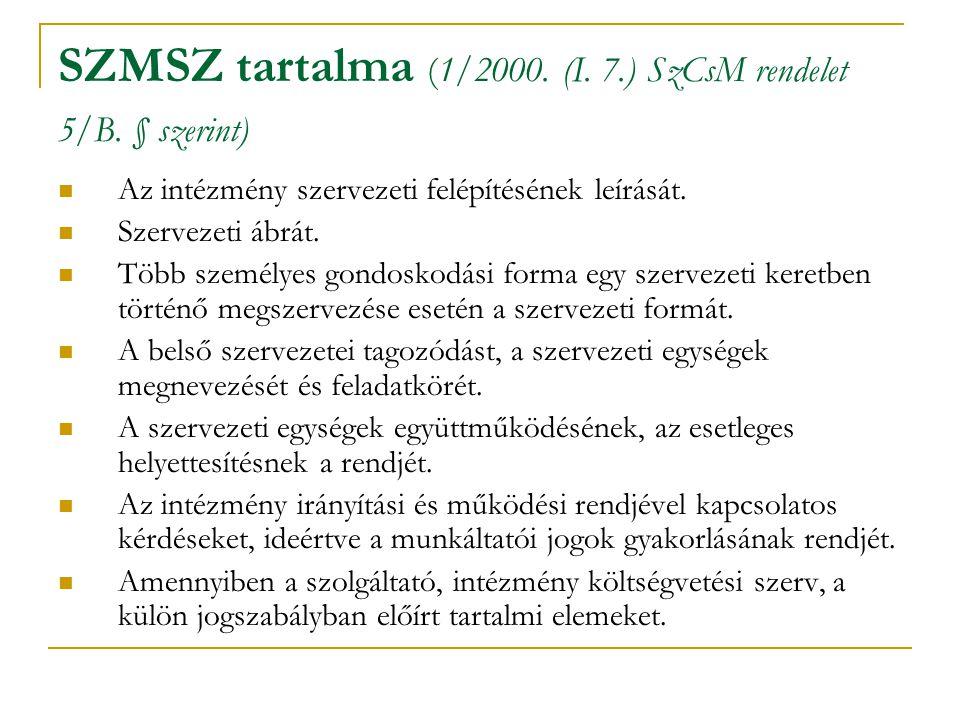 SZMSZ tartalma (1/2000. (I. 7.) SzCsM rendelet 5/B. § szerint) Az intézmény szervezeti felépítésének leírását. Szervezeti ábrát. Több személyes gondos
