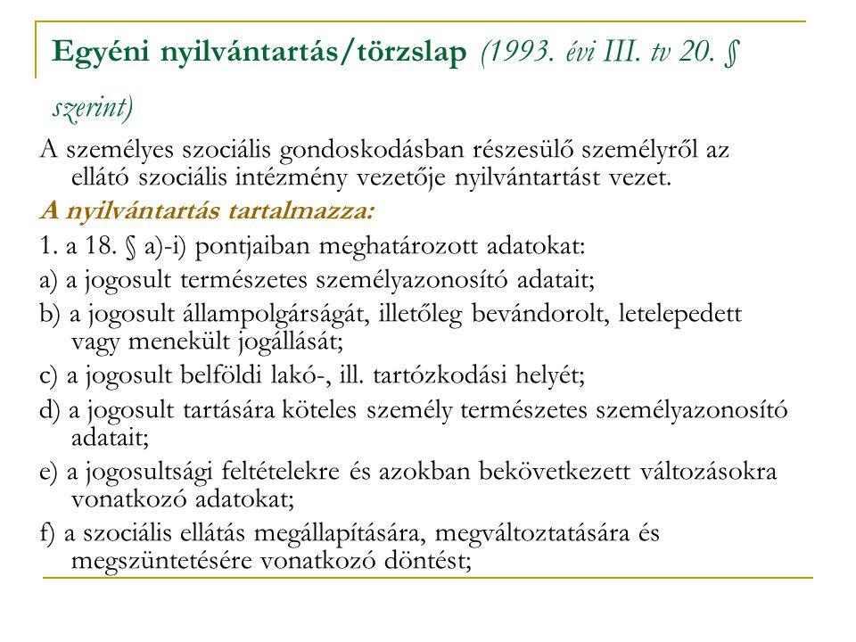 Egyéni nyilvántartás/törzslap (1993. évi III. tv 20. § szerint) A személyes szociális gondoskodásban részesülő személyről az ellátó szociális intézmén
