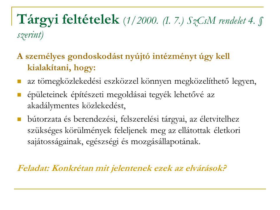 Tárgyi feltételek (1/2000. (I. 7.) SzCsM rendelet 4. § szerint) A személyes gondoskodást nyújtó intézményt úgy kell kialakítani, hogy: az tömegközleke