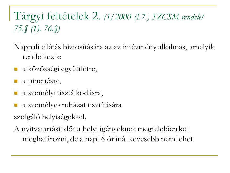 Tárgyi feltételek 2. (1/2000 (I.7.) SZCSM rendelet 75.§ (1), 76.§) Nappali ellátás biztosítására az az intézmény alkalmas, amelyik rendelkezik: a közö