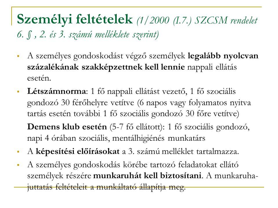 Személyi feltételek (1/2000 (I.7.) SZCSM rendelet 6. §, 2. és 3. számú melléklete szerint)  A személyes gondoskodást végző személyek legalább nyolcva
