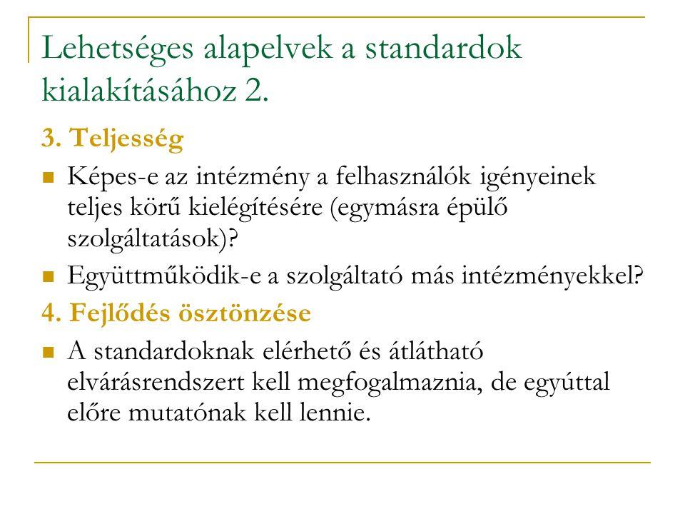 Lehetséges alapelvek a standardok kialakításához 2. 3. Teljesség Képes-e az intézmény a felhasználók igényeinek teljes körű kielégítésére (egymásra ép