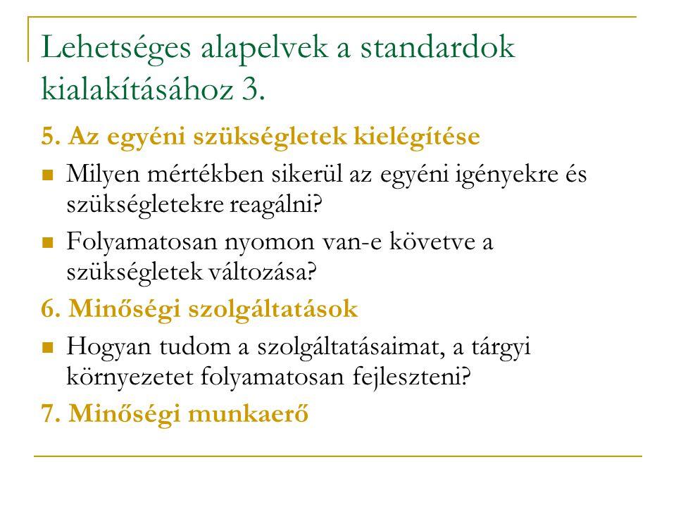 Lehetséges alapelvek a standardok kialakításához 3. 5. Az egyéni szükségletek kielégítése Milyen mértékben sikerül az egyéni igényekre és szükségletek