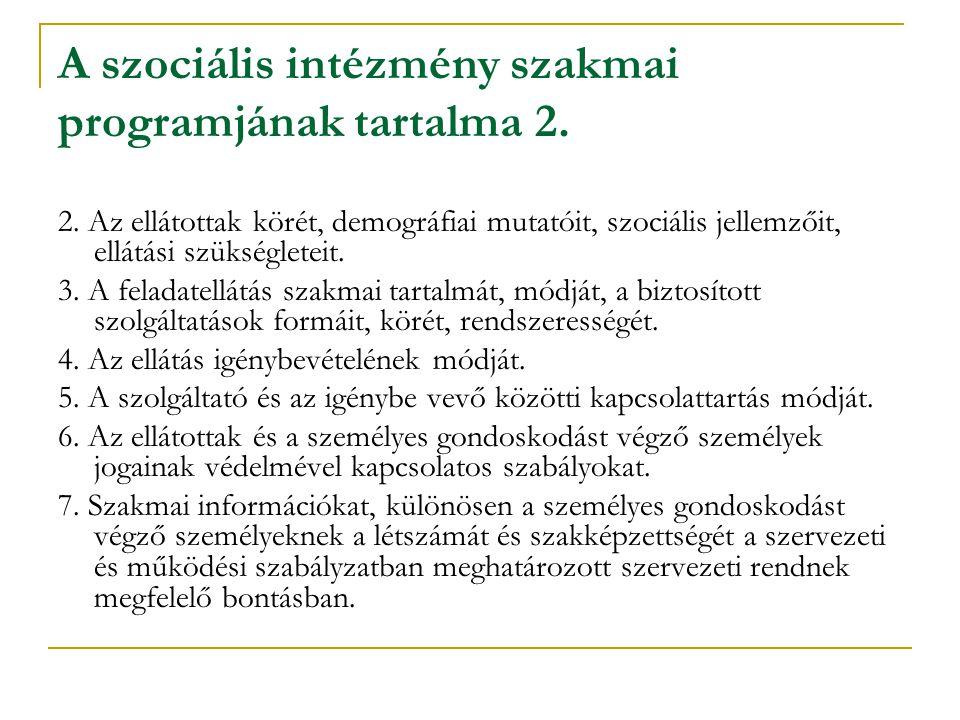 A szociális intézmény szakmai programjának tartalma 2. 2. Az ellátottak körét, demográfiai mutatóit, szociális jellemzőit, ellátási szükségleteit. 3.