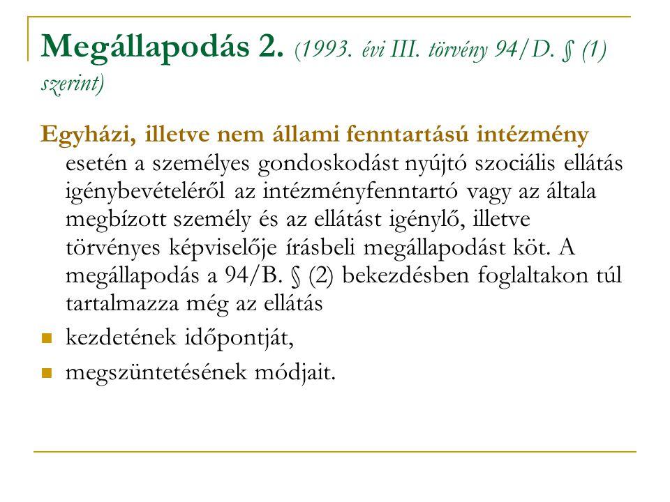 Megállapodás 2. ( 1993. évi III. törvény 94/D. § (1) szerint) Egyházi, illetve nem állami fenntartású intézmény esetén a személyes gondoskodást nyújtó
