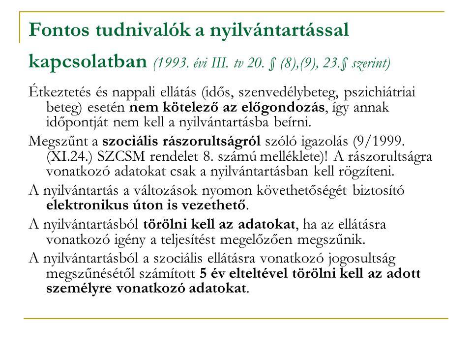 Fontos tudnivalók a nyilvántartással kapcsolatban (1993. évi III. tv 20. § (8),(9), 23.§ szerint) Étkeztetés és nappali ellátás (idős, szenvedélybeteg