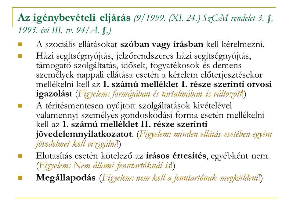 Az igénybevételi eljárás (9/1999. (XI. 24.) SzCsM rendelet 3. §, 1993. évi III. tv. 94/A. §,) A szociális ellátásokat szóban vagy írásban kell kérelme