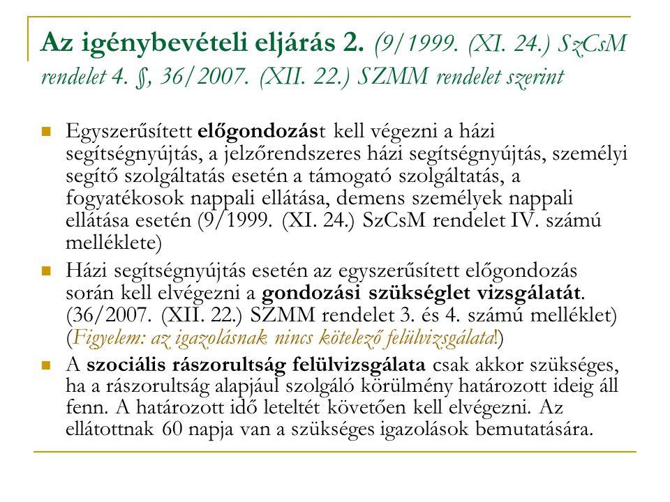 Az igénybevételi eljárás 2. ( 9/1999. (XI. 24.) SzCsM rendelet 4. §, 36/2007. (XII. 22.) SZMM rendelet szerint Egyszerűsített előgondozást kell végezn