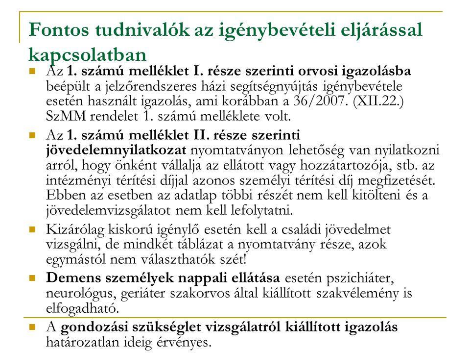 Fontos tudnivalók az igénybevételi eljárással kapcsolatban Az 1. számú melléklet I. része szerinti orvosi igazolásba beépült a jelzőrendszeres házi se