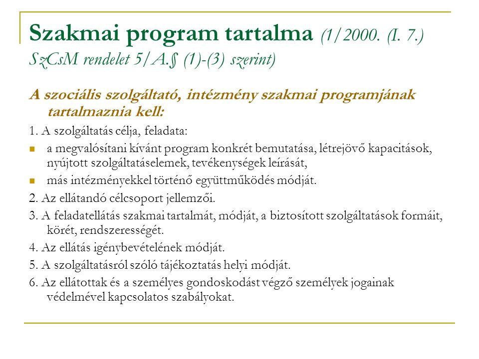 Szakmai program tartalma (1/2000. (I. 7.) SzCsM rendelet 5/A.§ (1)-(3) szerint) A szociális szolgáltató, intézmény szakmai programjának tartalmaznia k