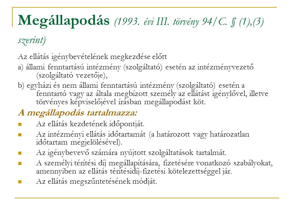 Megállapodás (1993. évi III. törvény 94/C. § (1),(3) szerint) Az ellátás igénybevételének megkezdése előtt a) állami fenntartású intézmény (szolgáltat