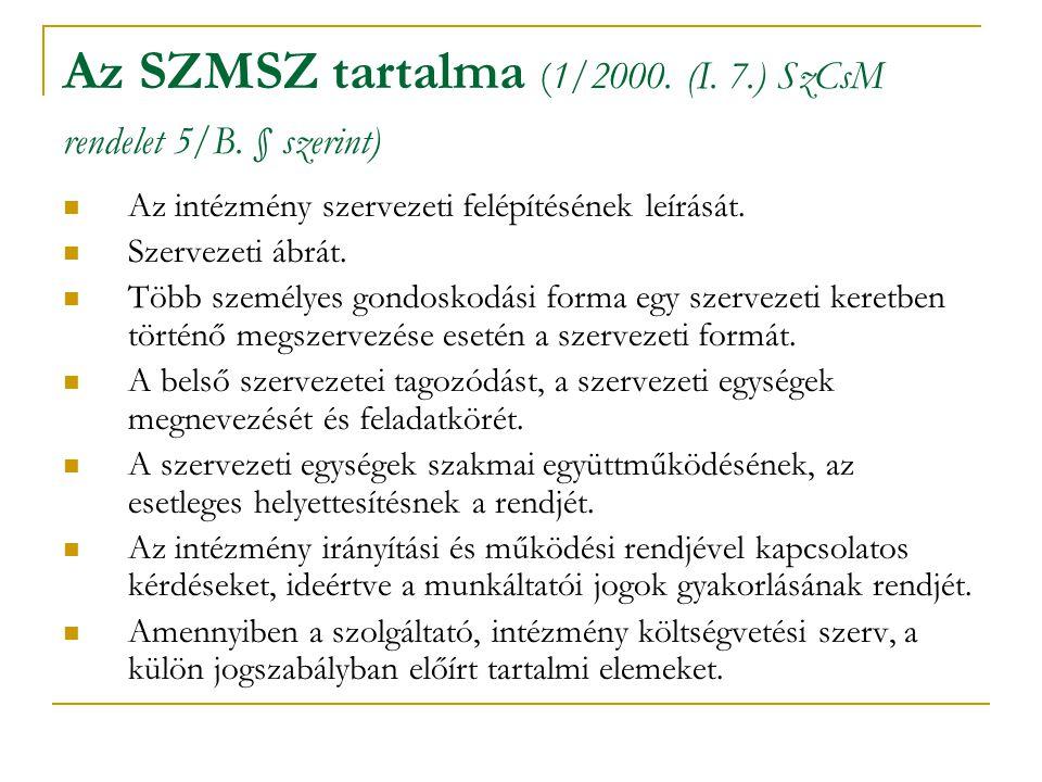Az SZMSZ tartalma (1/2000. (I. 7.) SzCsM rendelet 5/B. § szerint) Az intézmény szervezeti felépítésének leírását. Szervezeti ábrát. Több személyes gon