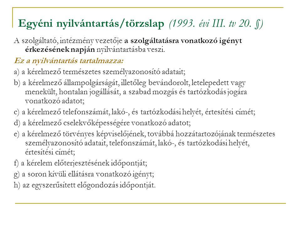 Egyéni nyilvántartás/törzslap (1993. évi III. tv 20. §) A szolgáltató, intézmény vezetője a szolgáltatásra vonatkozó igényt érkezésének napján nyilván
