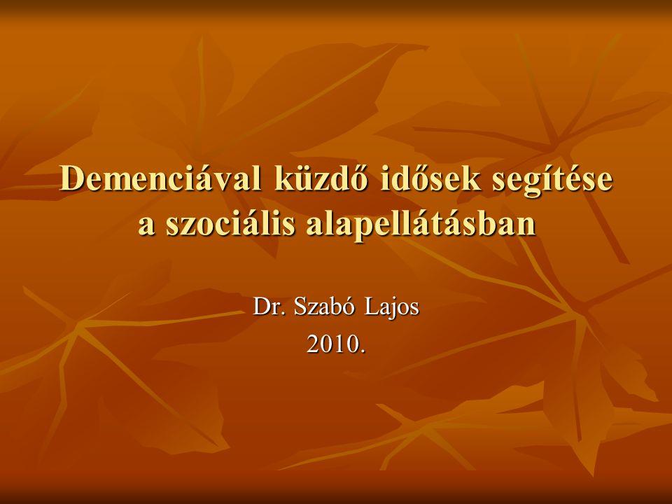 Demenciával küzdő idősek segítése a szociális alapellátásban Dr. Szabó Lajos 2010.