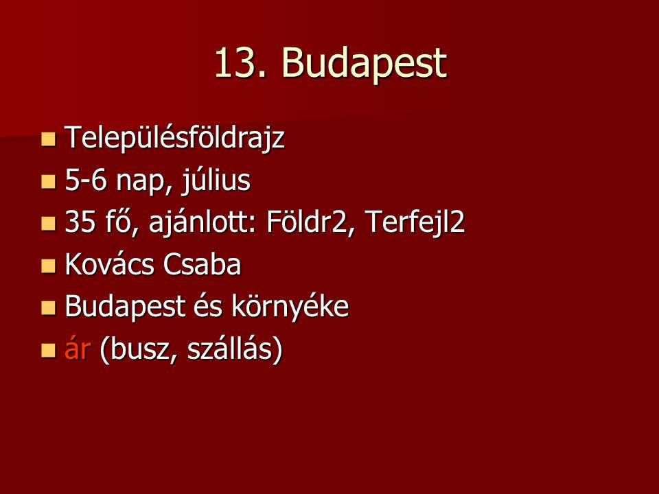 13. Budapest Településföldrajz Településföldrajz 5-6 nap, július 5-6 nap, július 35 fő, ajánlott: Földr2, Terfejl2 35 fő, ajánlott: Földr2, Terfejl2 K
