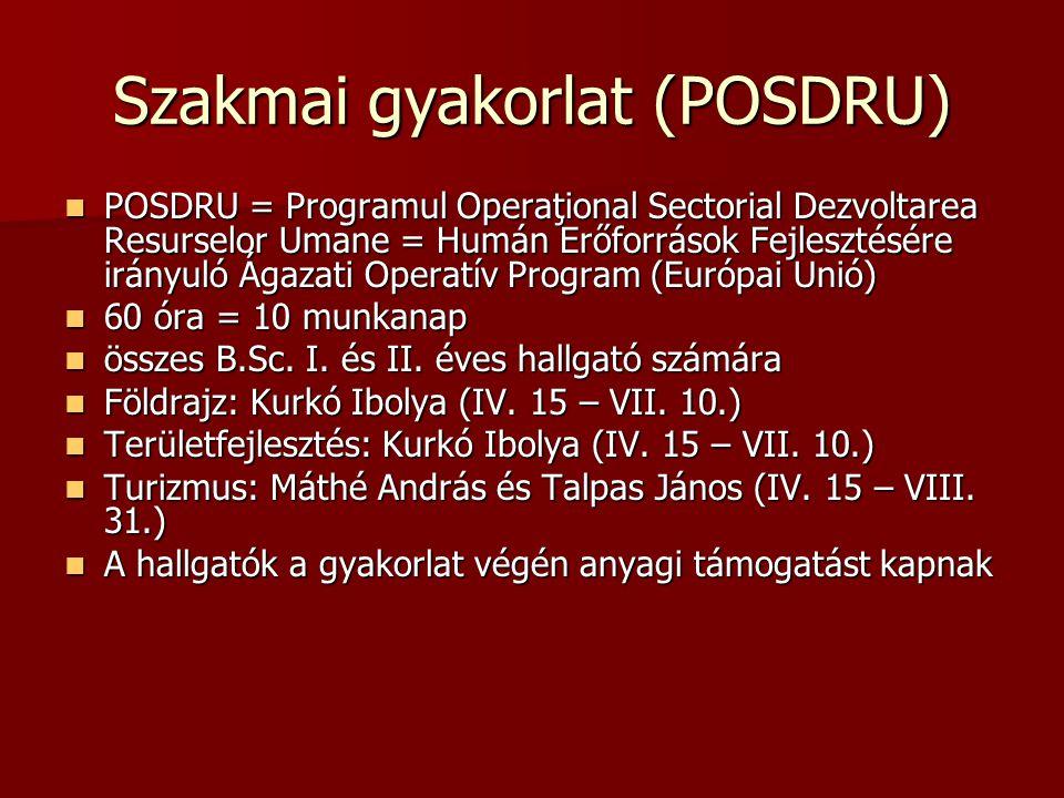 Szakmai gyakorlat (POSDRU) POSDRU = Programul Operaţional Sectorial Dezvoltarea Resurselor Umane = Humán Erőforrások Fejlesztésére irányuló Ágazati Operatív Program (Európai Unió) POSDRU = Programul Operaţional Sectorial Dezvoltarea Resurselor Umane = Humán Erőforrások Fejlesztésére irányuló Ágazati Operatív Program (Európai Unió) 60 óra = 10 munkanap 60 óra = 10 munkanap összes B.Sc.