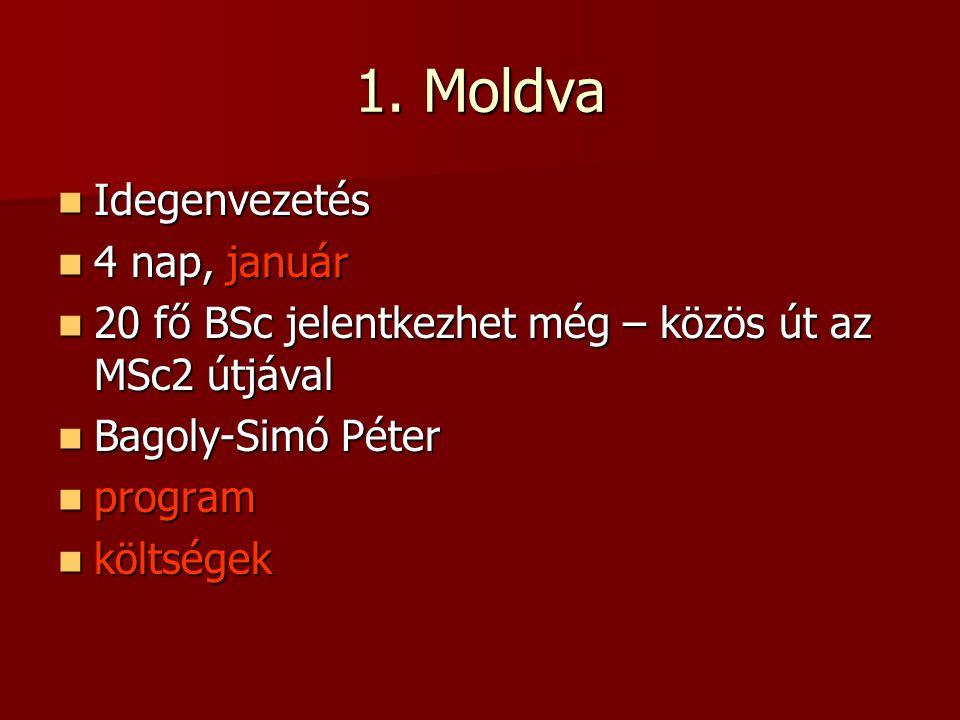 1. Moldva Idegenvezetés Idegenvezetés 4 nap, január 4 nap, január 20 fő BSc jelentkezhet még – közös út az MSc2 útjával 20 fő BSc jelentkezhet még – k