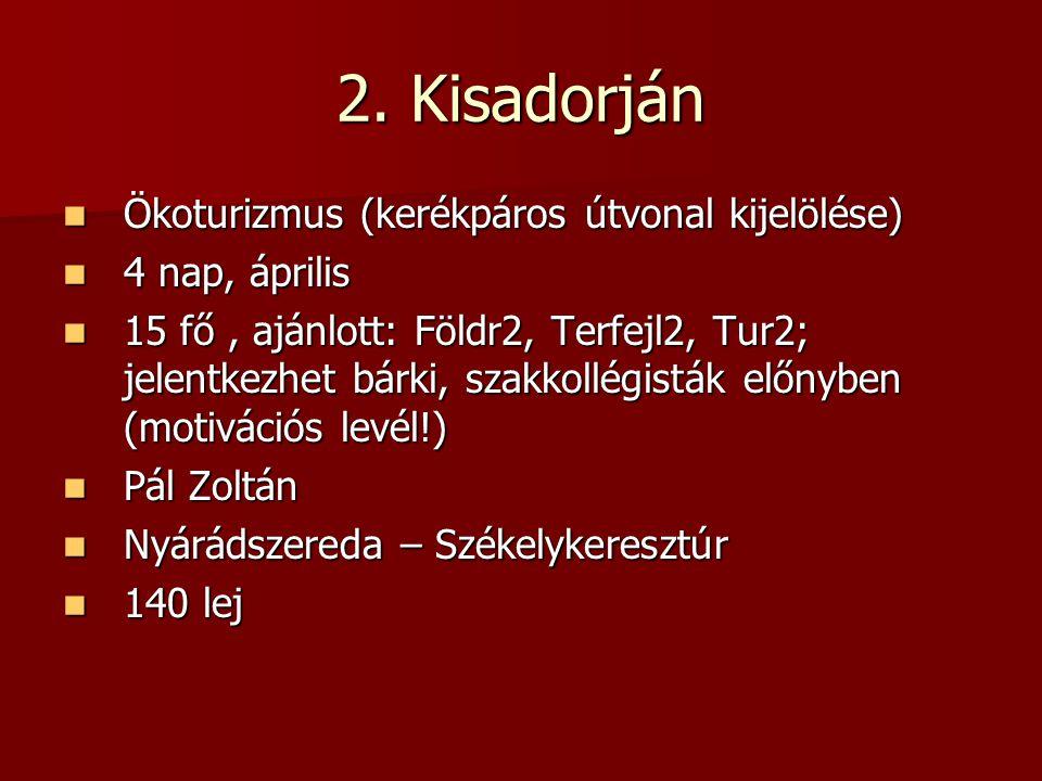 2. Kisadorján Ökoturizmus (kerékpáros útvonal kijelölése) Ökoturizmus (kerékpáros útvonal kijelölése) 4 nap, április 4 nap, április 15 fő, ajánlott: F