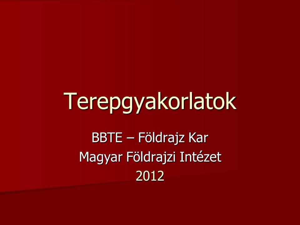 Terepgyakorlatok BBTE – Földrajz Kar Magyar Földrajzi Intézet 2012